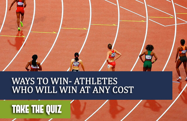Ways To Win- Athletes Who Will Win At Any Cost