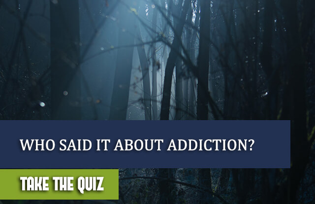 Who Said it About Addiction? The Quiz To Test Your Knowledge